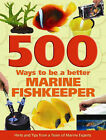 500 Ways To Be A Better Marine Fishkeeper by Interpet Publishing (Hardback, 2005)