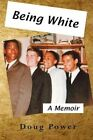 Being White a Memoir 9781477217481 by Doug Power Paperback
