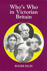 Who's Who in Victorian Britain by Roger Ellis (Hardback, 1997)