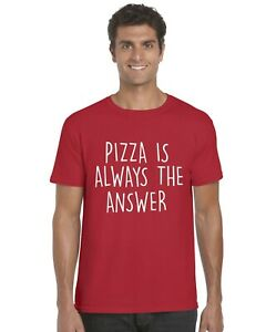 Pizza-Is-Always-The-Answer-Adults-T-Shirt-Funny-Tee-Top-Men-Women