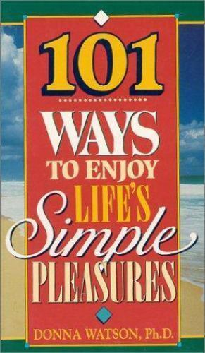 101 Ways to Enjoy Life's Simple Pleasures by Donna Watson