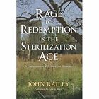 Rage to Redemption in the Sterilization Age by John Railey (Paperback / softback, 2015)