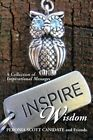 Inspire Wisdom: A Collection of Inspirational Messages by Peronia Scott Canidate, Friends (Paperback / softback, 2014)