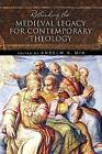 Rethinking the Medieval Legacy for Contemporary Theology by University of Notre Dame Press (Paperback, 2014)