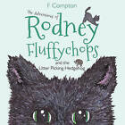 The Adventures of Rodney Fluffychops: And the Litter Picking Hedgehog by F. Compton (Paperback, 2016)
