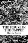 The Figure in the Carpet by Henry James (Paperback / softback, 2012)
