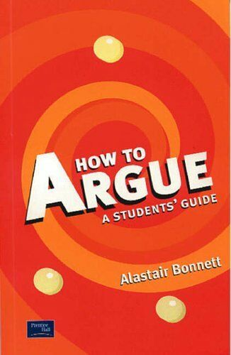 How to Argue: A Student's Guide by Bonnett, Prof Alastair 0130193240 The Cheap