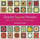 Granny Square Flowers: 50 Botanical Crochet Motifs and 15 Original Projects by Margaret Hubert (Spiral bound, 2013)