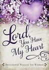 Lord, You Have My Heart: Devotional Prayers for Women by Linda Holloway (Paperback / softback)