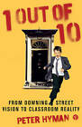 1 Out of 10: From Downing Street Vision to Classroom Reality by Peter Hyman (Paperback, 2005)