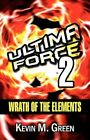 Wrath of The Elements Ultima Force 2 by Kevin M Green 9781451226423