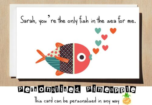 ANNIVERSARY / BIRTHDAY / LOVE CARD -THE ONLY FISH IN THE SEA FOR ME PERSONALISED