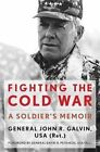 Fighting the Cold War: A Soldier's Memoir by John R. Galvin (Hardback, 2015)