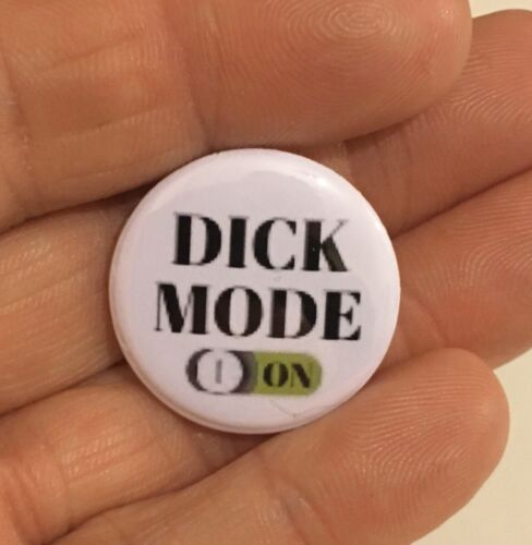 Dick Mode On Pin  Badge 25mm Lapel Coat Unique Emblem Gift Him Her Boy Girl