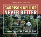 A Prairie Home Companion: Never Better by Garrison Keillor (CD-Audio, 2008)