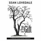A True Gift: A Collection of Short Stories and Poems by Sean Lovedale (Paperback / softback, 2015)