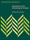 Approaches to the Archaeological Heritage by Henry Cleere (Paperback, 2009)