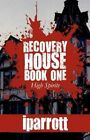 Recovery House Book One High Spirits by Iparrott 9781451273212