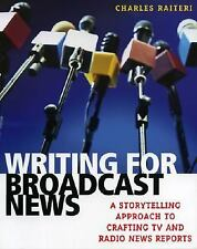 Writing for Broadcast News: A Storytelling Approach to Crafting TV and-ExLibrary