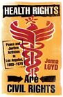 Health Rights are Civil Rights: Peace and Justice Activism in Los Angeles, 1963-1978 by Jenna M. Loyd (Paperback, 2014)