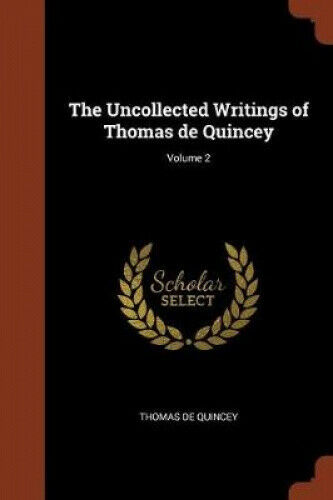 The Uncollected Writings of Thomas de Quincey; Volume 2 by Thomas De Quincey.