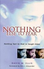 Nothing Else to Fear: Holding Fast to God in Tough Times,Ellis, David W.,New Boo