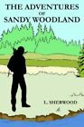 The Adventures of Sandy Woodland 9781420877618 by L. Sherwood Book