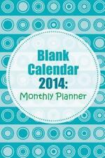 Blank Calendar 2014 : Monthly Planner: By Publishing, Chiquita