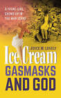 Ice Cream, Gasmasks and God: A young girl grows up in the war years by Joyce M. Lovely (Paperback, 2015)