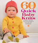 60 Quick Baby Knits: Blankets, Booties, Sweaters & More in Cascade 220 Superwash by Sixth and Spring Books (Paperback, 2011)