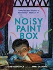 The Noisy Paint Box: The Colors and Sounds of Kandinsky's Abstract Art by Barb Rosenstock (Hardback, 2014)