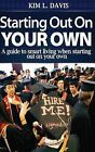 Starting Out on Your Own: A Guide to Smart Living When Starting Out on Your Own by Kim L Davis (Paperback / softback, 2013)