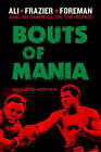 Bouts of Mania: Ali, Frazier, and Foreman--and an America on the Ropes by Richard Hoffer (Hardback, 2014)