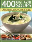 400 Best-Ever Soup: A Fabulous Collection of Delicious Soups from All Over the World  -  With Every Recipe Shown Step by Step in More Than 1600 Photographs by Anne Sheasby (Paperback, 2015)
