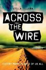 Across the Wire: A Former Marine Finds Herself on an Earth-Like Parallel World Where She Must Train a Syndicate of Escaped Slaves to Oppose a Dictator's Stranglehold on the Country. MIA Struggles to Stay Alive as She Realizes All Is Not What It Seems. by Mrs Stella Telleria (Paperback / softback, 2013)