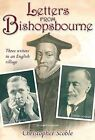 Letters from Bishopsbourne: Three Writers in an English Village by Christopher Scoble (Hardback, 2010)