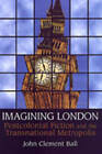 Imagining London: Postcolonial Fiction and the Transnational Metropolis by John Clement Ball (Paperback, 2006)