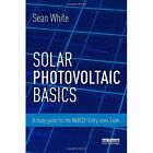 Solar Photovoltaic Basics: A Study Guide for the NABCEP Entry Level Exam by Sean White (Paperback, 2014)