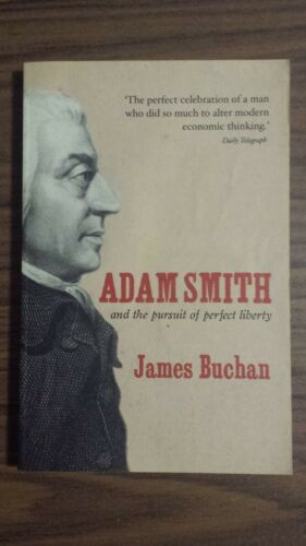 1 of 1 - Adam Smith: and the Pursuit of Perfect Liberty by James Buchan (Paperback, 2007)