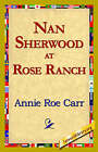 Nan Sherwood at Rose Ranch by Annie Roe Carr (Hardback, 2006)