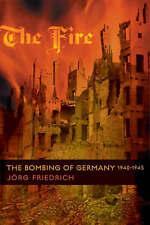 The Fire: The Bombing of Germany, 1940-1945 by Jorg Friedrich (Hardback, 2006)