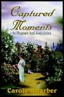 Captured Moments in Rhymes and Anecdotes by Carole L Barber 9781418496326