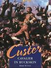 Custer: Cavalier in Buckskin by Robert M. Utley (Hardback, 2001)