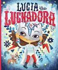 Lucia the Luchadora by Cynthia Leonor Garza (Hardback, 2017)