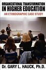 Organizational Transformation in Higher Education: An Ethnographic Case Study by Gary Hauck (Paperback / softback, 2002)