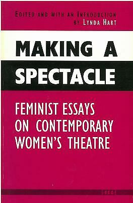 Making a Spectacle : Feminist Essays on Contemporary Women's Theatre