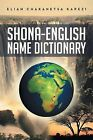 Shona-English Name Dictionary by Eliah Chakanetsa Kapezi (Paperback / softback, 2013)