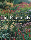 Tall Perennials: Larger-than-life Plants for Gardens of All Sizes by Roger Turner (Hardback, 2009)