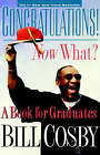 Congratulations! Now What?: A Book for Graduates by Bill Cosby (Hardback, 1999)