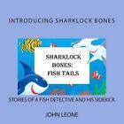 Sharklock Bones: Fish Tails by John L Leone (Paperback / softback, 2013)